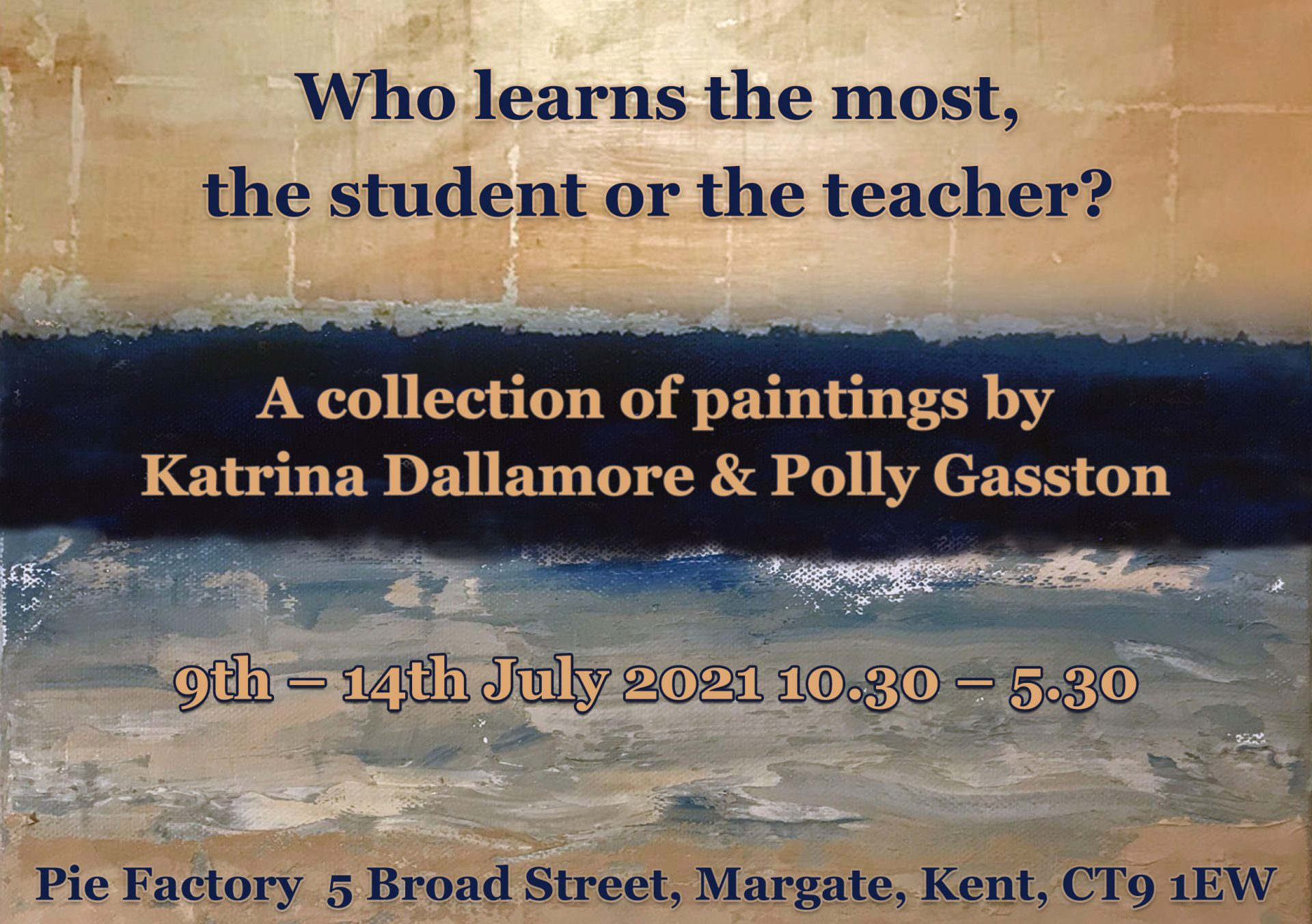 Who learns most, the student or the teacher - Katrina Dallamore & Polly Gasston at Pie Factory Gallery Margate